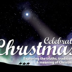 Celebrate Christmas: Exploring the truths, traditions and meaning of Christmas