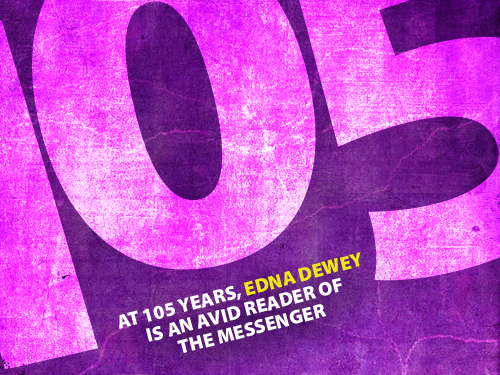 At 105 years, Edna Dewey is an avid reader of the messenger