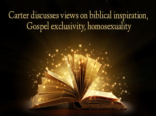 Carter discusses views on biblical inspiration, Gospel exclusivity, homosexuality