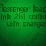 Messenger leaps into 21st century with changes