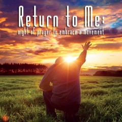 Return to Me: night of prayer to embrace a movement