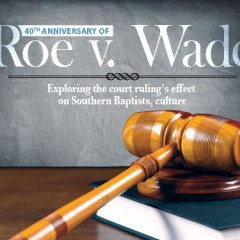 40th anniversary of Roe v. Wade: Exploring the court ruling's effect on Southern Baptists, culture