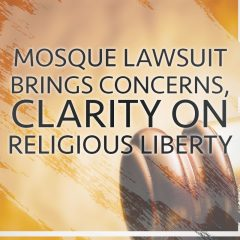 Mosque lawsuit brings concerns, clarity on religious liberty